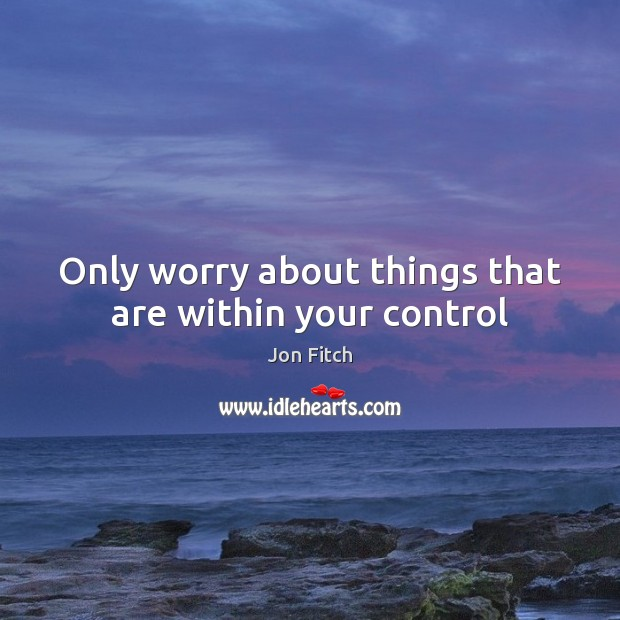 Only worry about things that are within your control Image