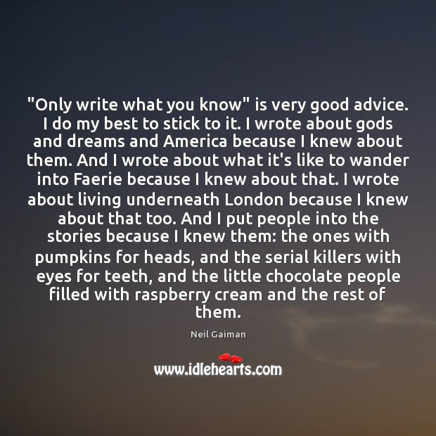 """""""Only write what you know"""" is very good advice. I do my Image"""