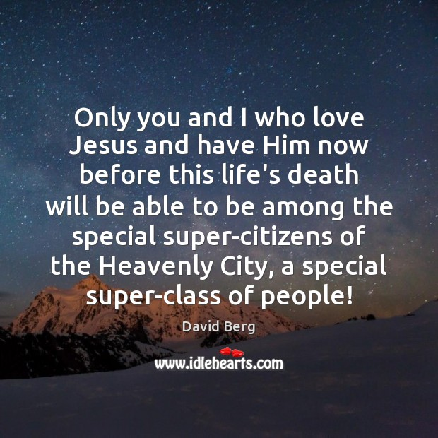 Only you and I who love Jesus and have Him now before David Berg Picture Quote