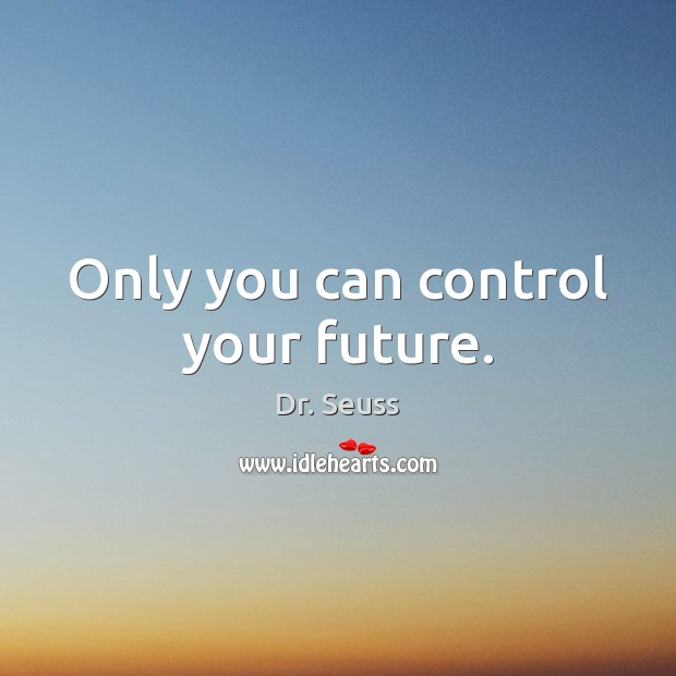 Image, Only you can control your future.