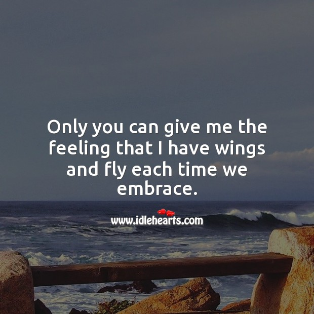 Only you can give me the feeling that I have wings and fly each time we embrace. Cute Love Quotes Image
