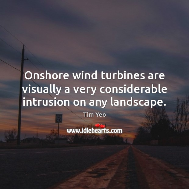 Image, Onshore wind turbines are visually a very considerable intrusion on any landscape.