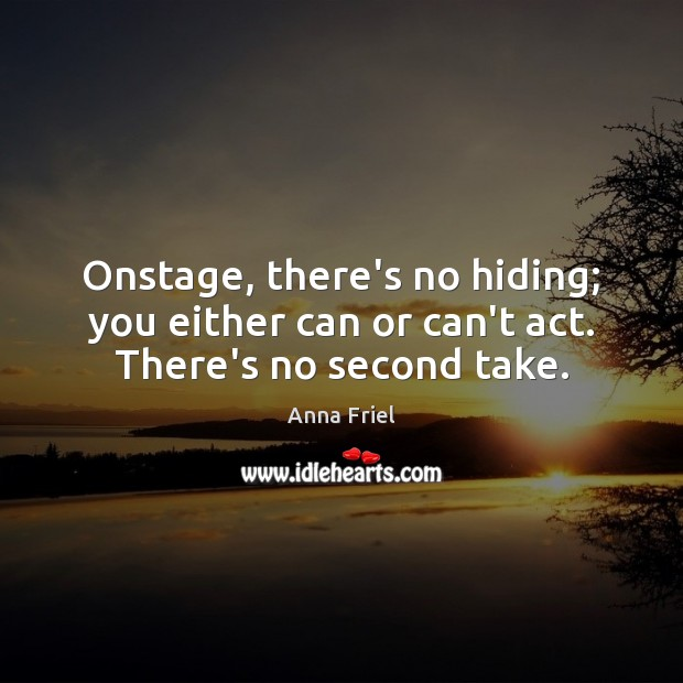 Onstage, there's no hiding; you either can or can't act. There's no second take. Image