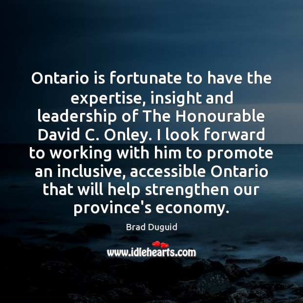 Image, Ontario is fortunate to have the expertise, insight and leadership of The
