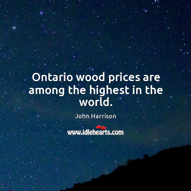 Ontario wood prices are among the highest in the world. Image