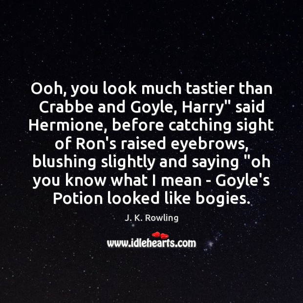 """Ooh, you look much tastier than Crabbe and Goyle, Harry"""" said Hermione, Image"""