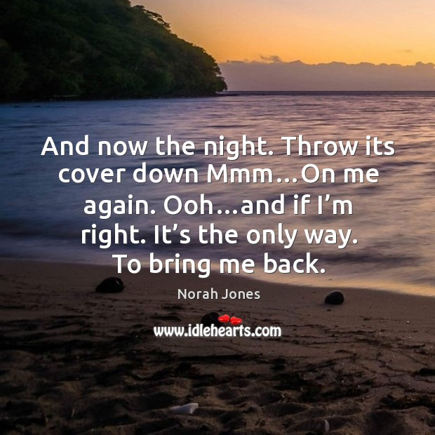 Ooh…and if I'm right. It's the only way. To bring me back. Image