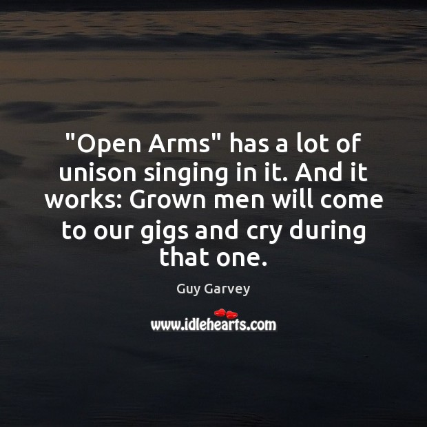 """""""Open Arms"""" has a lot of unison singing in it. And it Image"""