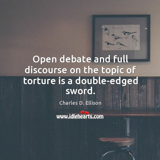 Open debate and full discourse on the topic of torture is a double-edged sword. Image