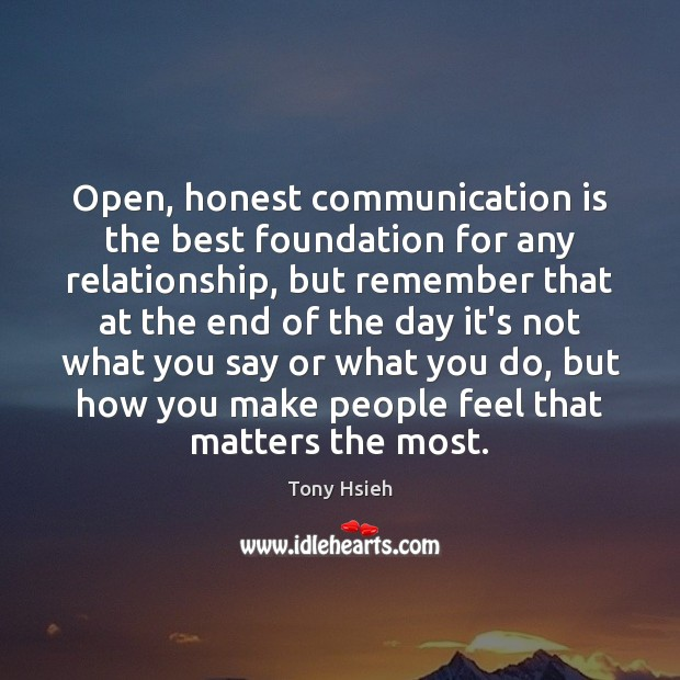 Open, honest communication is the best foundation for any relationship, but remember Tony Hsieh Picture Quote