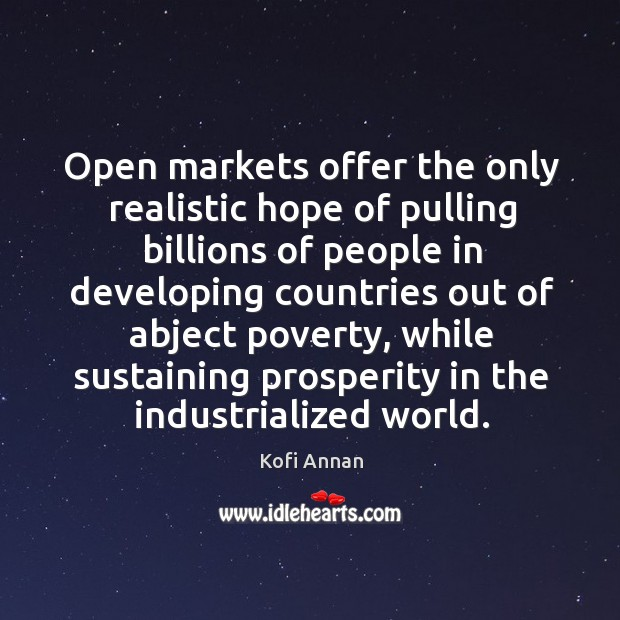 Open markets offer the only realistic hope of pulling billions of people in developing countries out of abject poverty Image
