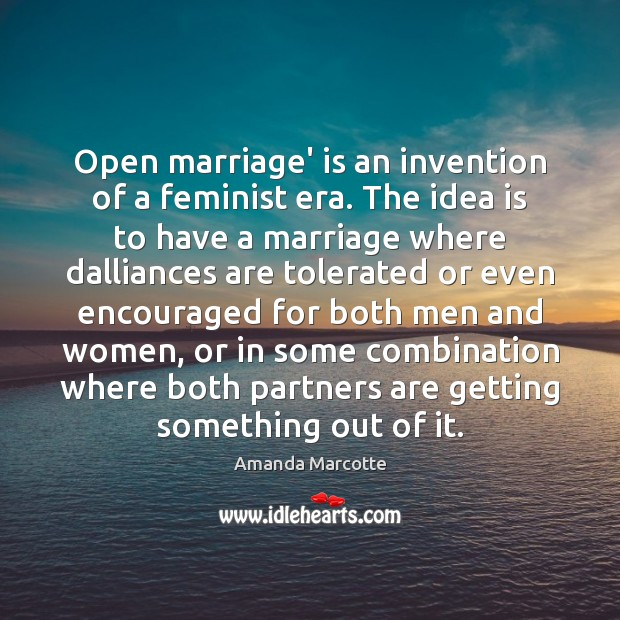 Image, Open marriage' is an invention of a feminist era. The idea is