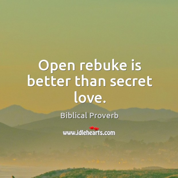 Open rebuke is better than secret love. Biblical Proverbs Image