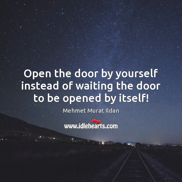 Image, Open the door by yourself instead of waiting the door to be opened by itself!