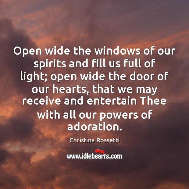 Open wide the windows of our spirits and fill us full of Christina Rossetti Picture Quote