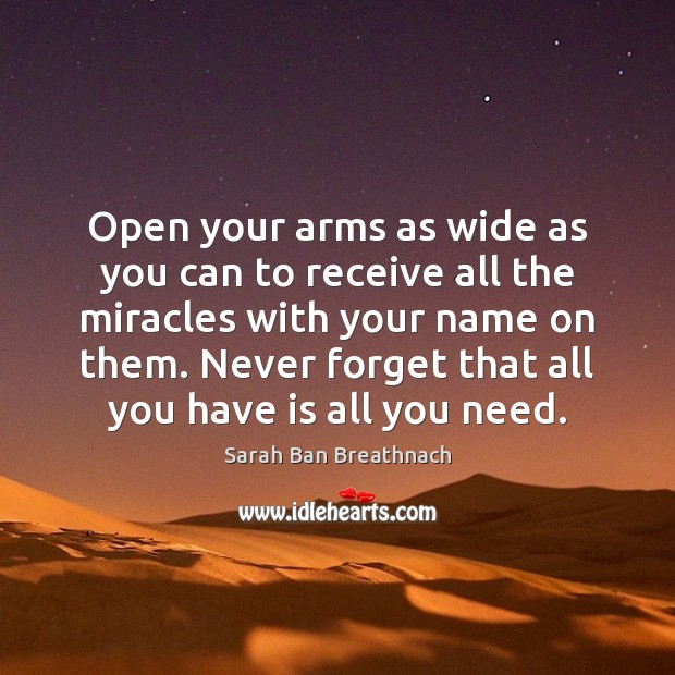 Open your arms as wide as you can to receive all the Sarah Ban Breathnach Picture Quote