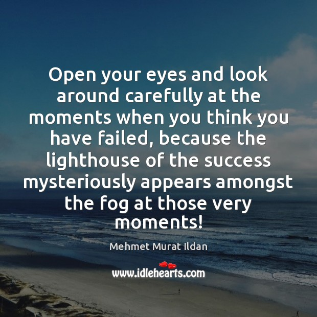 Image, Open your eyes and look around carefully at the moments when you