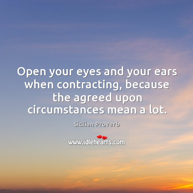 Open your eyes and your ears when contracting, because the agreed upon circumstances mean a lot. Sicilian Proverbs Image