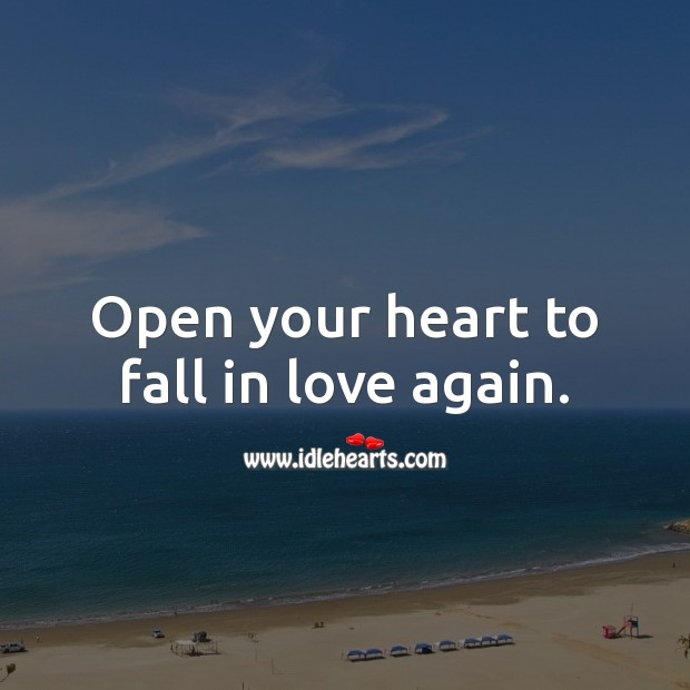Open your heart to fall in love again. Heart Quotes Image