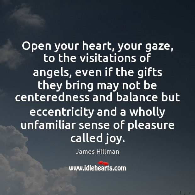 Open your heart, your gaze, to the visitations of angels, even if James Hillman Picture Quote
