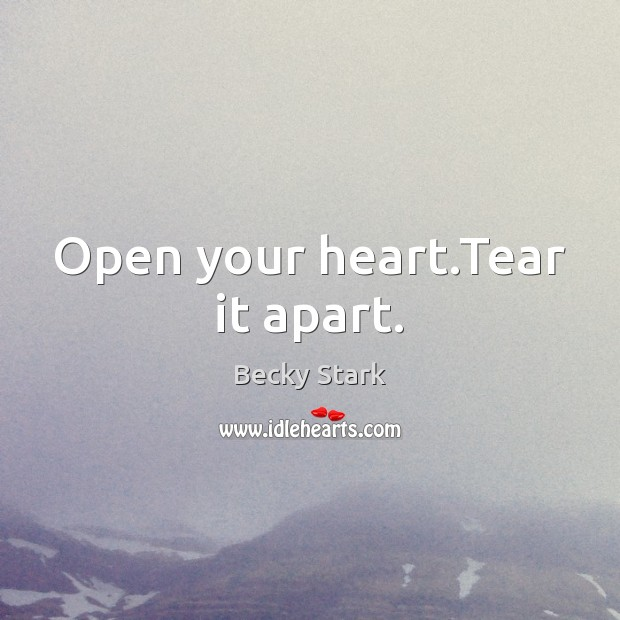 Image, Open your heart.Tear it apart.