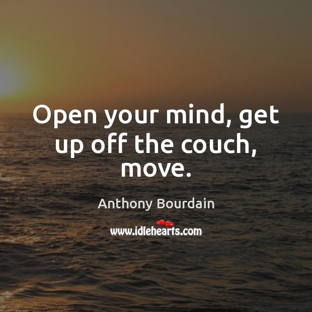 Image, Open your mind, get up off the couch, move.