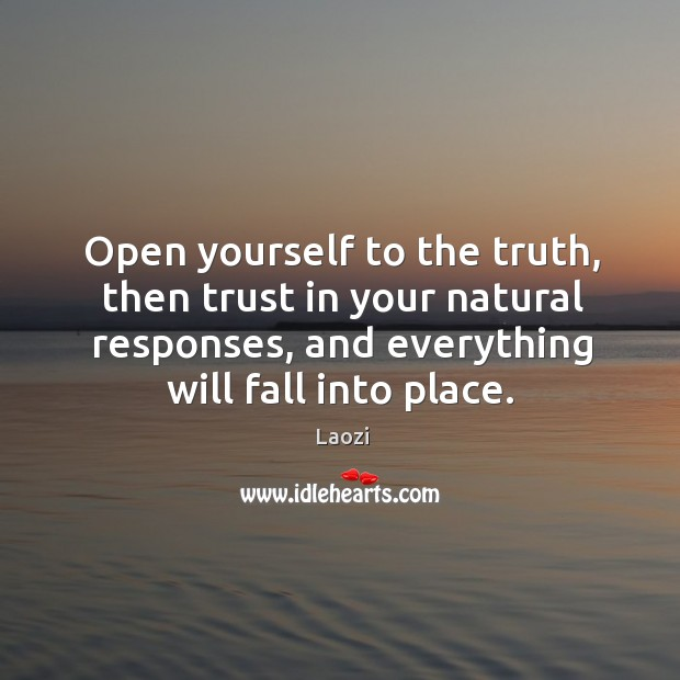 Image, Open yourself to the truth, then trust in your natural responses, and