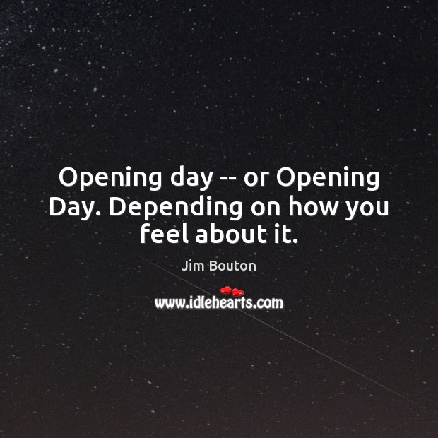 Opening day — or Opening Day. Depending on how you feel about it. Image