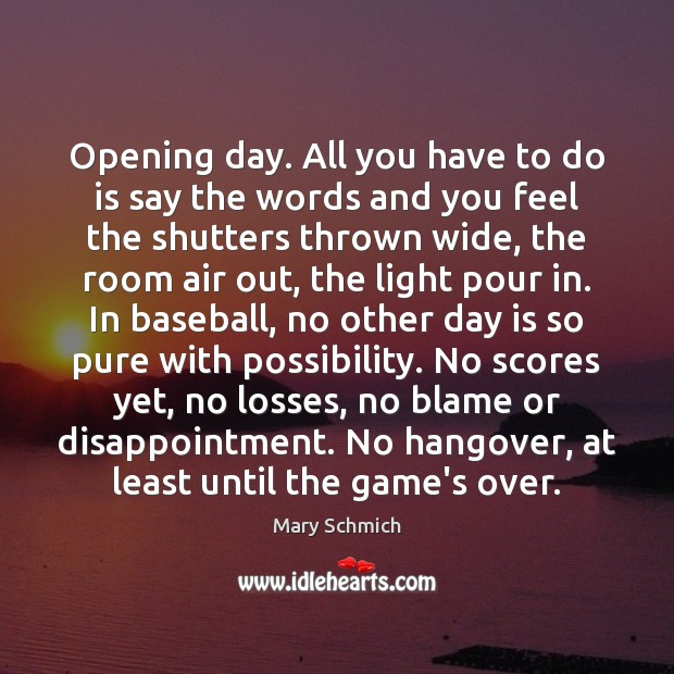 Opening day. All you have to do is say the words and Image