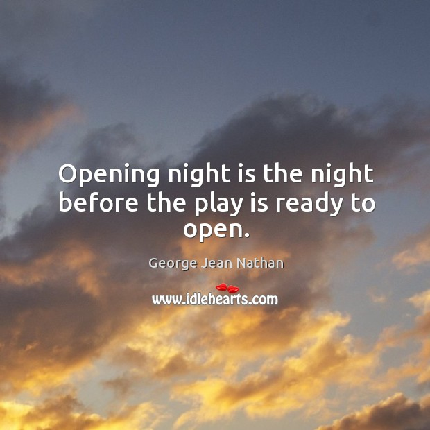 Opening night is the night before the play is ready to open. Image