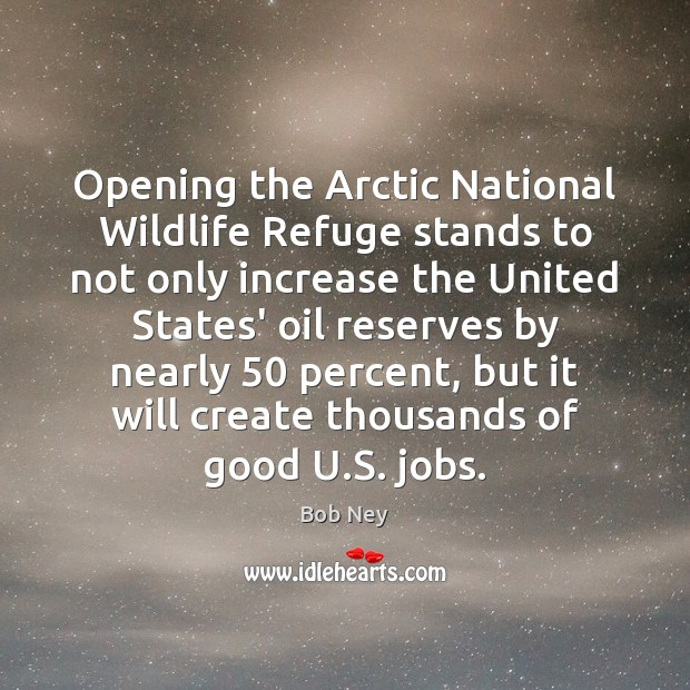 Image, Opening the Arctic National Wildlife Refuge stands to not only increase the
