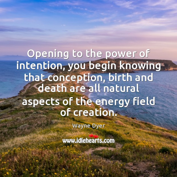 Opening to the power of intention, you begin knowing that conception, birth Image