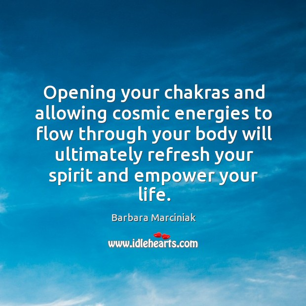 Opening your chakras and allowing cosmic energies to flow through your body Barbara Marciniak Picture Quote