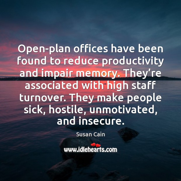 Open-plan offices have been found to reduce productivity and impair memory. They' Susan Cain Picture Quote