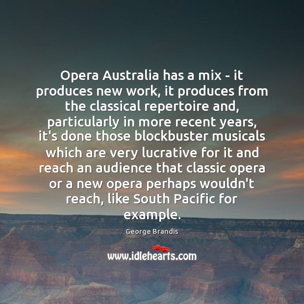 Opera Australia has a mix – it produces new work, it produces George Brandis Picture Quote