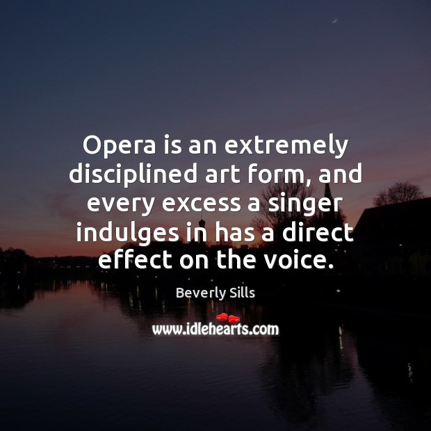 Image, Opera is an extremely disciplined art form, and every excess a singer