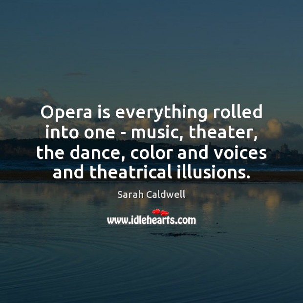 Opera is everything rolled into one – music, theater, the dance, color Image