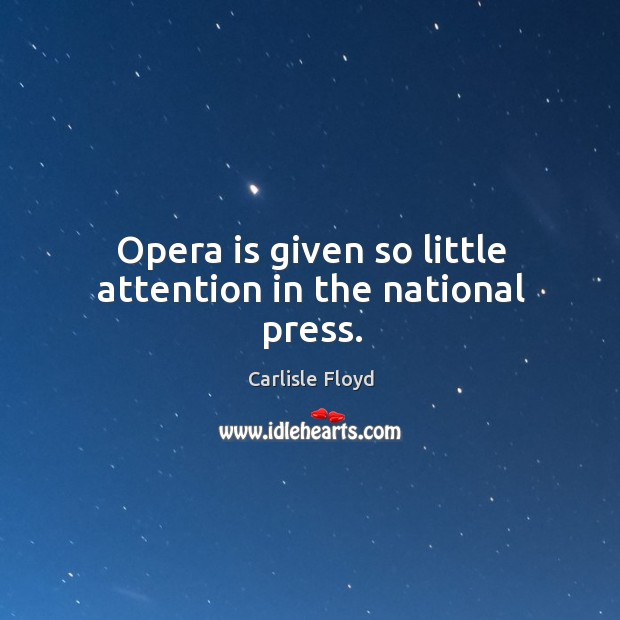 Opera is given so little attention in the national press. Image