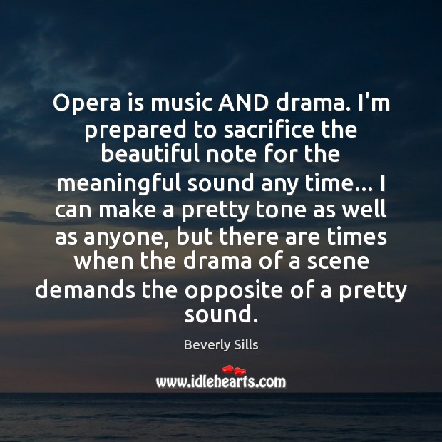 Image, Opera is music AND drama. I'm prepared to sacrifice the beautiful note