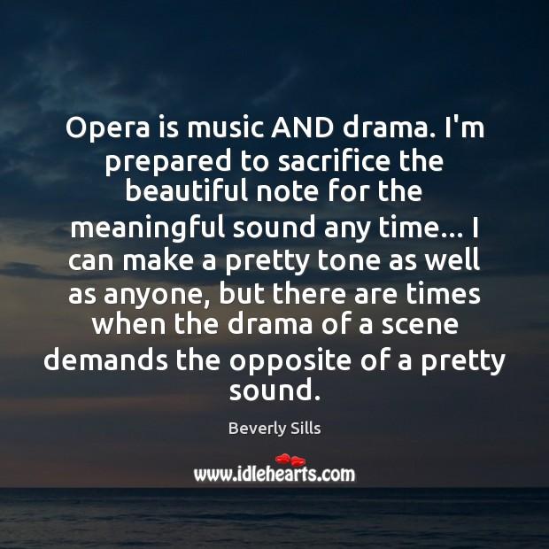 Opera is music AND drama. I'm prepared to sacrifice the beautiful note Image