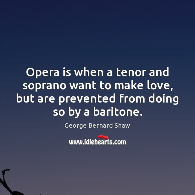 Image, Opera is when a tenor and soprano want to make love, but