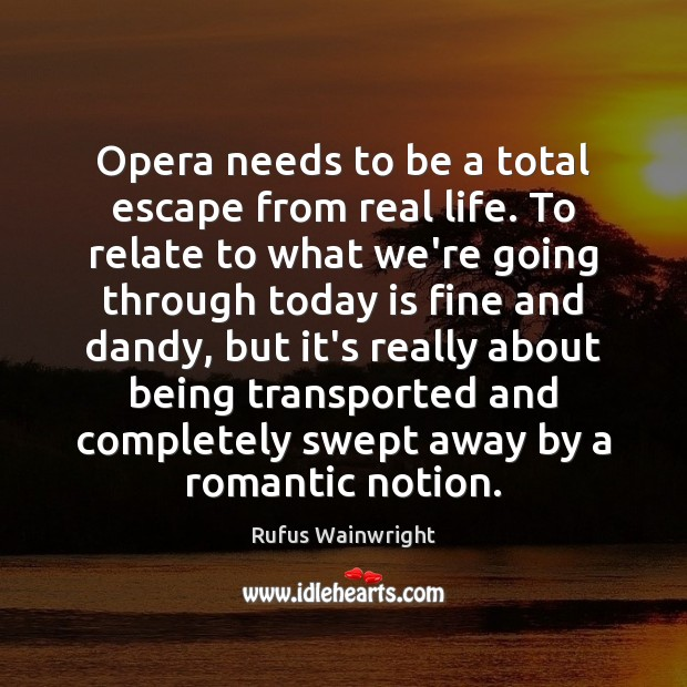 Image, Opera needs to be a total escape from real life. To relate