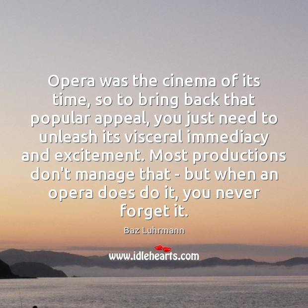 Opera was the cinema of its time, so to bring back that Baz Luhrmann Picture Quote