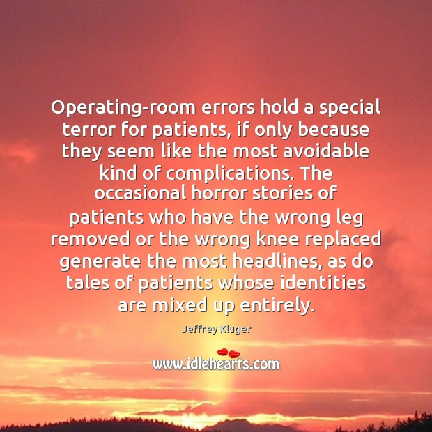 Operating-room errors hold a special terror for patients, if only because they Image