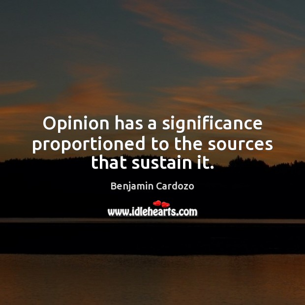 Image, Opinion has a significance proportioned to the sources that sustain it.