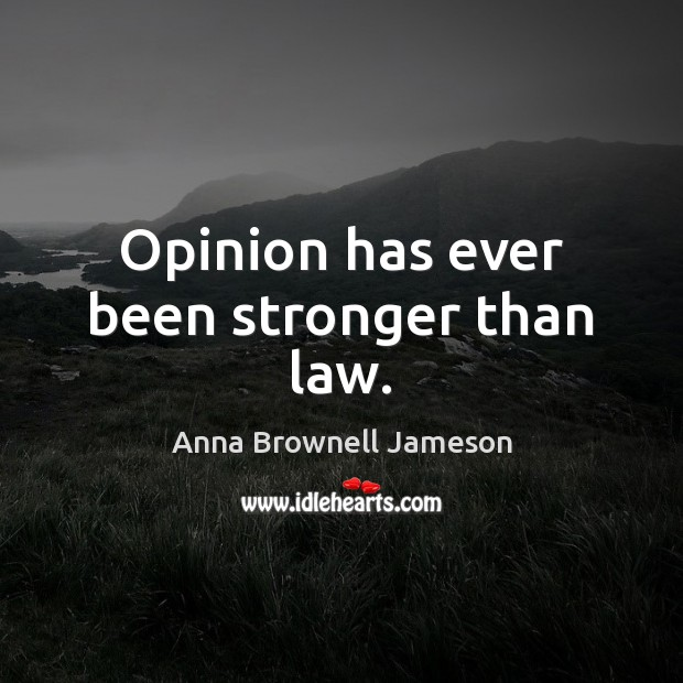 Image, Opinion has ever been stronger than law.