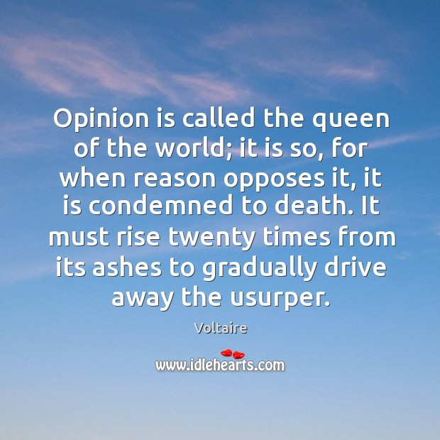Image, Opinion is called the queen of the world; it is so, for