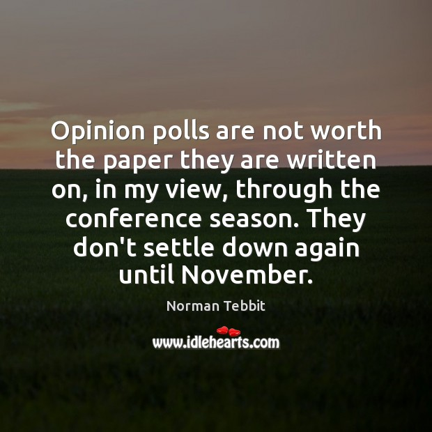 Opinion polls are not worth the paper they are written on, in Norman Tebbit Picture Quote
