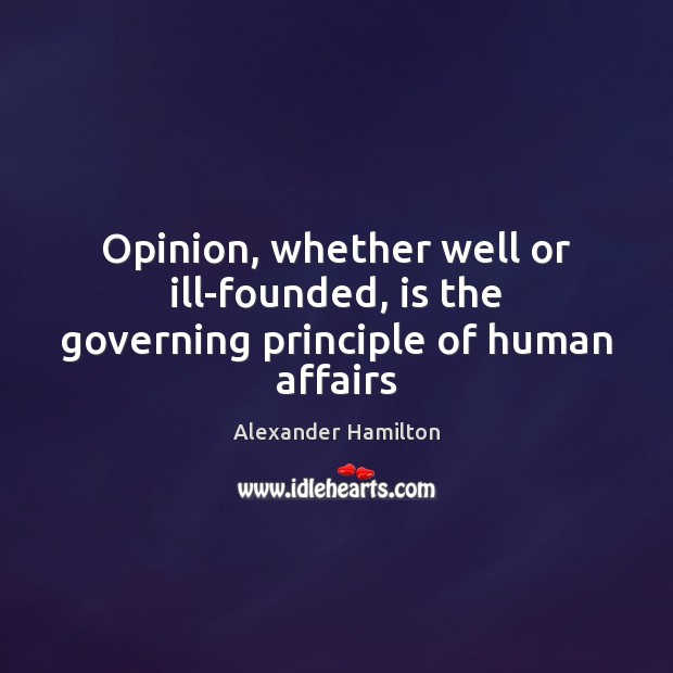 Image, Opinion, whether well or ill-founded, is the governing principle of human affairs