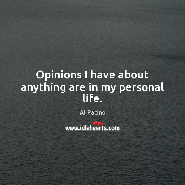 Opinions I have about anything are in my personal life. Image